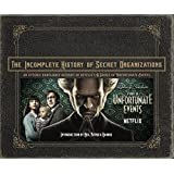 Incomplete History of Secret Organizations: An Utterly Unreliable Account of Netflix's a Series of Unfortunate Events