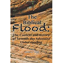 The Biblical Flood: The Context and History of Seventh-day Adventist Understanding
