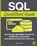 SQL QuickStart Guide: The Simplified Beginner's Guide to Man…