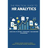 Practical Guide to HR Analytics: Using Data to Inform, Transform, and Empower HR Decisions