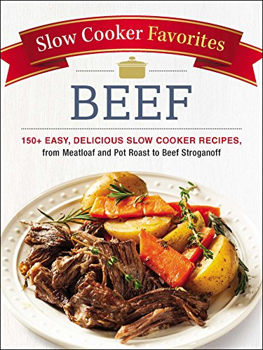 Slow Cooker Favorites Beef: 150+ Easy, Delicious Slow Cooker Recipes, from Meatloaf and Pot Roast to Beef Stroganoff (English Edition)