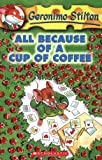 All Because of a Cup of Coffee (Geronimo Stilton)