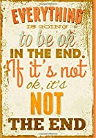 Everything is Going to be Ok In The End. If it's not Ok It's not the End.: Inspirational NotebookDoodle Diary & Inspirational Journal & Composition Book Journal: 100+ Pages for Writing and Drawing [並行輸入品]