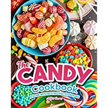 The Candy Cookbook: A Guide with Nice Recipes to Prepare