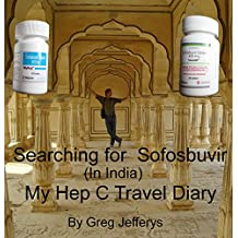 Searching for Sovaldi: Buying Generic Sofosbuvir in India: A Travel Journal