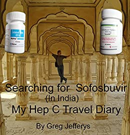 Searching for Sovaldi: Buying Generic Sofosbuvir in India: A Travel Journal by [Jefferys, Greg]