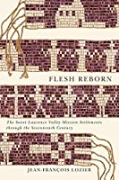 Flesh Reborn: The Saint Lawrence Valley Mission Settlements Through the Seventeenth Century (Mcgill-Queen's French Atlantic Worlds)