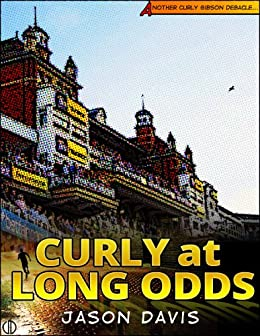Curly at Long Odds (Another Curly Gibson Debacle... Book 2) by [Davis, Jason]