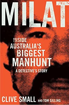 Milat: Inside Australia's biggest manhunt - a detective's story by [Small, Clive, Gilling, Tom]