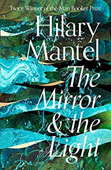 The Mirror and the Light (The Wolf Hall Trilogy, Book 3) by [Mantel, Hilary]