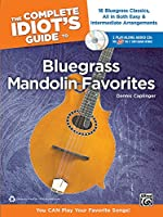 The Complete Idiot's Guide to Bluegrass Mandolin Favorites: 16 Bluegrass Classics, All in Both Easy & Intermediate Arrangements