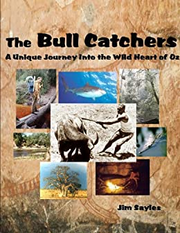THE BULL CATCHERS: A Unique Journey Into the Wild Heart of Oz by [Sayles, Jim]