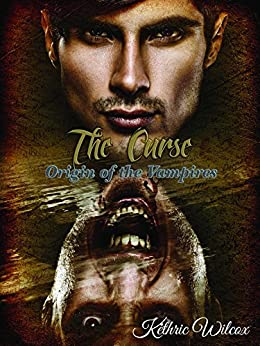 The Curse: Origin of the Vampires by [Wilcox, Kethric]