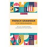 French Grammar For Beginners: The most complete textbook and workbook for French Learners: 1