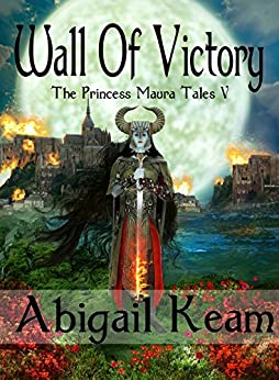 Wall of Victory (The Princess Maura Tales, Book 5: A Fantasy Series) by [Keam, Abigail]