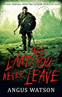 The Land You Never Leave: Book 2 of the West of West Trilogy