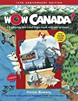 Wow Canada!: Exploring This Land from Coast to Coast to Coast: 10th Anniversary Edition