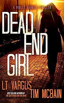 Dead End Girl: A Gripping Serial Killer Thriller (Violet Darger FBI Thriller Book 1) by [Vargus, L.T., McBain, Tim]