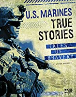 U.S. Marines True Stories: Tales of Bravery (Edge Books: Courage Under Fire)
