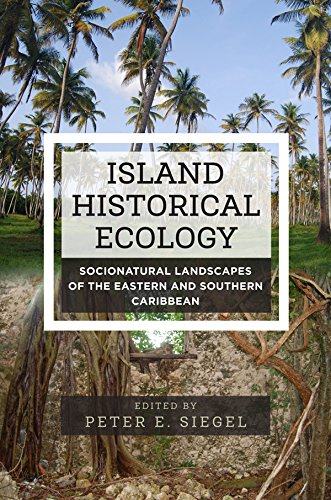 Island Historical Ecology: Socionatural Landscapes of the Eastern and Southern Caribbean
