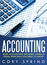 Accounting: Basic Accounting Explained Under 50 Pages: Principles You Need To Know: Accounting Principles & Accounting Made Simple For Small Business, ... Accounting 101) (English Edition)