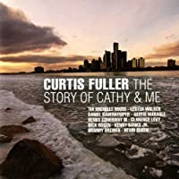 The Story of Cathy & Me by Curtis Fuller (2011-07-12)