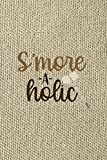 S'more-a-holic: Notebook Journal Composition Blank Lined Diary Notepad 120 Pages Paperback Brown Texture Smore