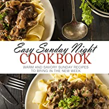 Easy Sunday Night Cookbook: Warm and Savory Sunday Recipes to Bring in the New Week (2nd Edition)