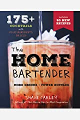 The Home Bartender, 2nd Edition: More Than 125 Quick and Easy Cocktails for the Speedy Mixologist, Made With Only Four Ingredients or Less! Kindle Edition