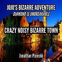 "Crazy Noisy Bizarre Town (From ""Jojo's Bizarre Adventure: Diamond Is Unbreakable"")"