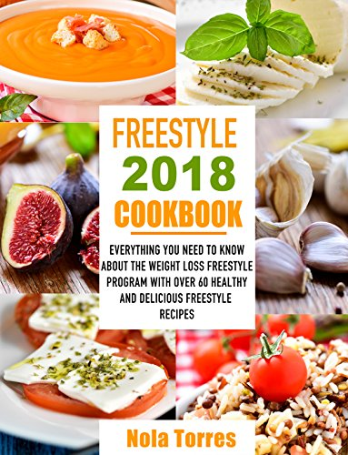 Freestyle 2018 Cookbook: Everything You Need to Know About The Weight Loss Freestyle Program With Over 60 Healthy and Delicious Freestyle Recipes (English Edition)