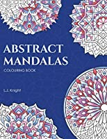 Abstract Mandalas Colouring Book: 50 Original Mandalas For Fun & Relaxation