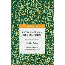 Latin American Neo-Baroque: Senses of Distortion