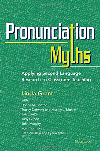 Download Pronunciation Myths: Applying Second Language Research to Classroom Teaching 0472035169