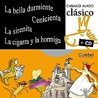 La bella durmiente, Cenicienta, La sirenita, La cigarra y la hormiga/ The Slepping Beauty, Cindirella, The Mermaid, The Grasshopper and the Ant (Caballo Alado Clasico)