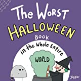 The Worst Halloween Book in the Whole Entire World (Entire World Books)