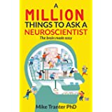 A Million Things To Ask A Neuroscientist: The brain made easy