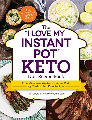 """The """"I Love My Instant Pot"""" Keto Diet Recipe Book: From Poached Eggs to Quick Chicken Parmesan, 175 Fat-Burning Keto Recipes (""""I Love My"""" Series) (English Edition)"""
