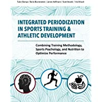 Integrated Periodization in Sports Training & Athletic Development: Combining Training Methodology, Sports Psychology, and Nutrition to Optimize Performance