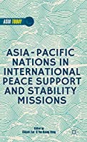 Asia-Pacific Nations in International Peace Support and Stability Operations (Asia Today)