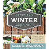 Backyard Winter Gardening: Vegetables Fresh and Simple, in Any Climate Without Artificial Heat or Electricity the Way It's Be