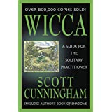 Wicca - Guide for Solitary Practitioner: A Guide for the Solitary Practitioner