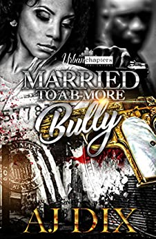 Married To A B-More Bully by [AJ Dix]