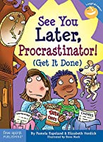 See You Later Procrastinator!: Get It Done (Laugh and Learn)