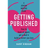 Getting Published: How to hook an agent, get a deal & build a career you love (Jericho Writers Guides)