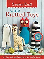 Cute Knitted Toys: 20 Clear and Simple Patterns for Cuddly Friends