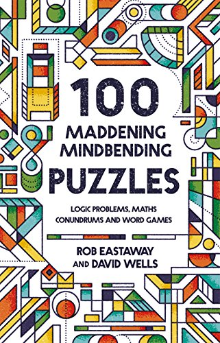 100 Maddening Mindbending Puzzles: Logic Problems,...