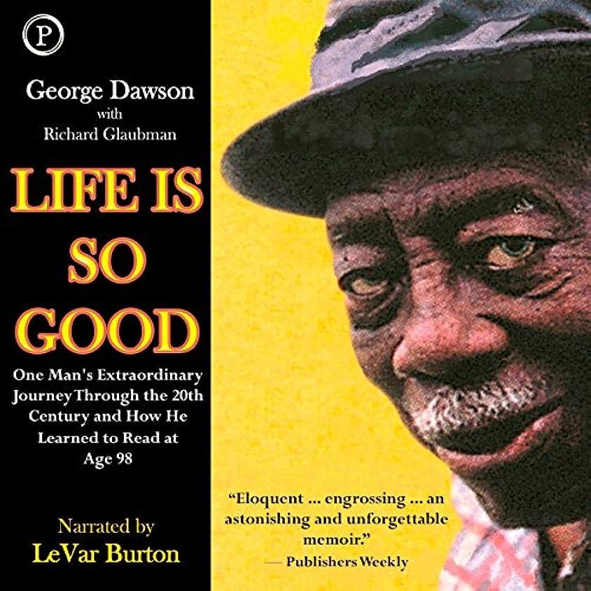 ようこそ勇者Life Is So Good: One Man's Extraordinary Journey through the 20th Century and How He Learned to Read at Age 98