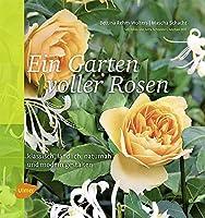 Ein Garten voller Rosen: Klassisch, laendlich, naturnah, modern gestalten
