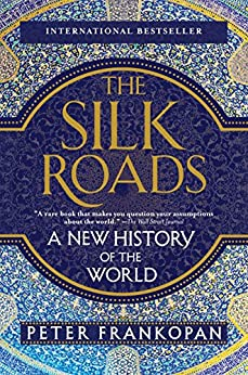 The Silk Roads: A New History of the World by [Frankopan, Peter]